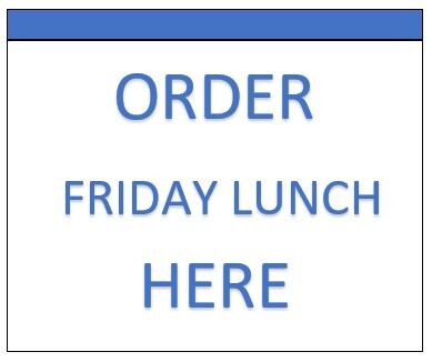ORDER FRIDAY LUNCH HERE