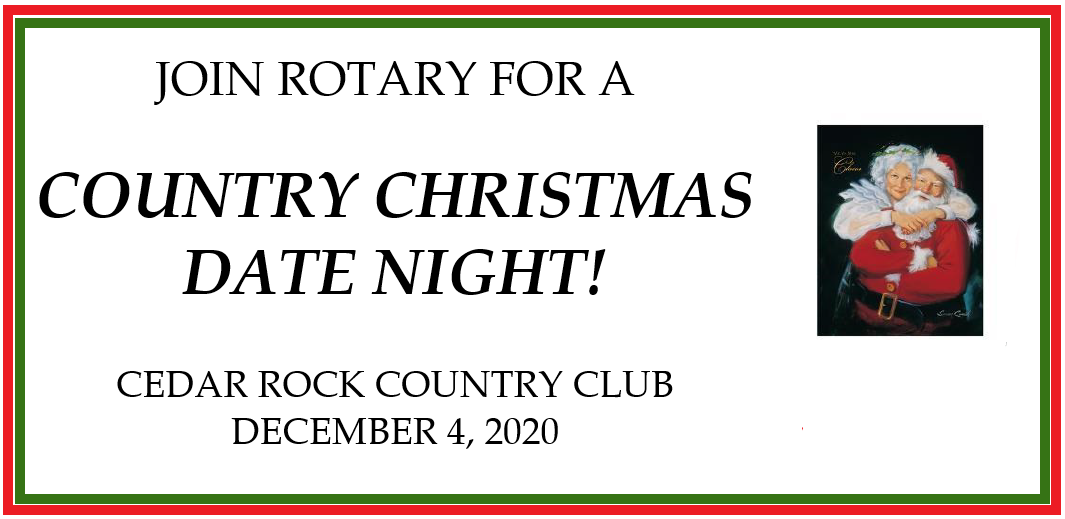 JOIN ROTARY FOR A COUNTRY CHRISTMAS DATE NIGHT! CEDAR ROCK COUNTRY CLUB DECEMBER 4, 2020